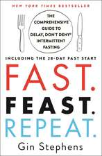 Fast. Feast. Repeat.: The Clean Fast Protocol for Health, Longevity, and Weight Loss--Including the 21-Day Quick Start Guide