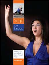 Yoga for Singers:  Freeing Your Voice and Spirit Through Yoga