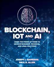 Blockchain, IoT, and AI: Using the Power of Three to Develop Business, Technical, and Legal Solutions