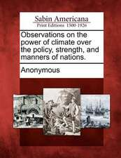 Observations on the Power of Climate Over the Policy, Strength, and Manners of Nations.