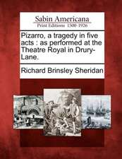 Pizarro, a Tragedy in Five Acts: As Performed at the Theatre Royal in Drury-Lane.