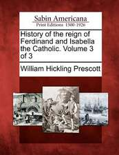 History of the Reign of Ferdinand and Isabella the Catholic. Volume 3 of 3