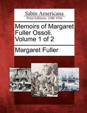 Memoirs of Margaret Fuller Ossoli. Volume 1 of 2