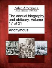 The Annual Biography and Obituary. Volume 17 of 21