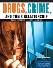 Drugs, Crime, and Their Relationships with Access Code:  Theory, Research, Practice, and Policy