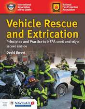 Vehicle Rescue and Extrication: Principles and Practice to Nfpa 1006 and 1670