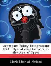 Aerospace Policy Integration: USAF Operational Impacts in the Age of Space