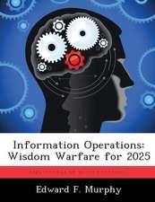 Information Operations: Wisdom Warfare for 2025