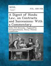 A Digest of Hindu Law, on Contracts and Successions: With a Commentary
