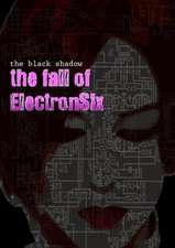 The Black Shadow - The Fall of Electronsix
