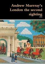 Andrew Murrray's London the Second Sighting