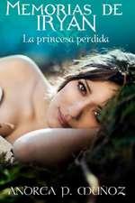 Memorias de Iryan:  La Princesa Perdida