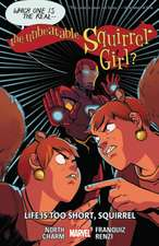 The Unbeatable Squirrel Girl Vol. 10: Life Is Too Short