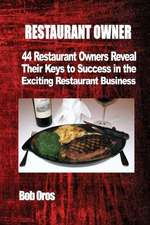 Restaurant Owner:  44 Restaurant Owners Reveal Their Keys to Success in the Exciting Restaurant Business