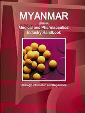 Myanmar Medical and Pharmaceutical Industry Handbook - Strategic Information and Regulations