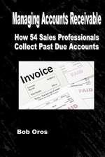 Managing Accounts Receivable:  How 54 Sales Professionals Collect Past Due Accounts