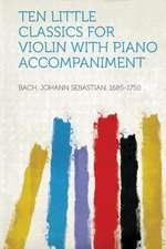 Ten Little Classics for Violin with Piano Accompaniment