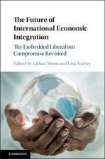 The Future of International Economic Integration: The Embedded Liberalism Compromise Revisited