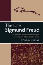 The Late Sigmund Freud: Or, The Last Word on Psychoanalysis, Society, and All the Riddles of Life