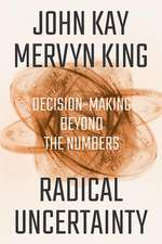 Radical Uncertainty – Decision–Making Beyond the Numbers