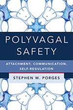 Polyvagal Safety – Attachment, Communication, Self–Regulation