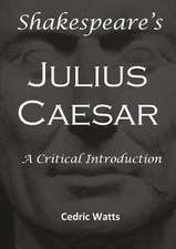 Shakespeare's 'Julius Caesar':  A Critical Introduction