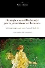 Strategie E Modelli Educativi Per La Promozione del Benessere. Atti Della Prima Giornata Di Studio, Fisciano, 22 Aprile 2016