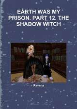 Earth Was My Prison. Part 12. the Shadow Witch