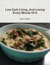 Low Carb Living and Loving Every Minute of It