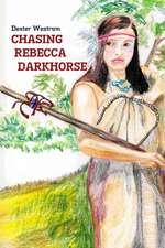 Chasing Rebecca Darkhorse
