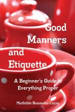Good Manners and Etiquette a Beginner's Guide to Everything Proper