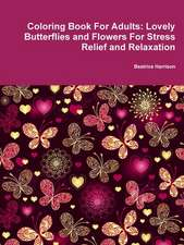 Coloring Book for Adults:  Lovely Butterflies and Flowers for Stress Relief and Relaxation