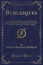 Burlesques: Novels by Eminent Hands; Jeames's Diary; The History of the Next French Revolution; A Legend of the Rhine; Adventures