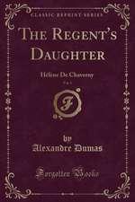 The Regent's Daughter, Vol. 1: Hélène de Chaverny (Classic Reprint)
