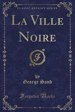La Ville Noire (Classic Reprint)