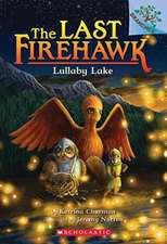 Lullaby Lake: A Branches Book (the Last Firehawk #4): Null