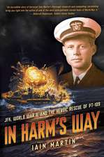 In Harm's Way: Jfk, World War II, and the Heroic Rescue of PT 109: Jfk, World War II, and the Heroic Rescue of PT 109