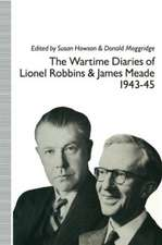 The Wartime Diaries of Lionel Robbins and James Meade, 1943–45