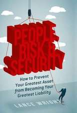 People, Risk, and Security: How to prevent your greatest asset from becoming your greatest liability