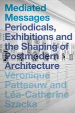 Mediated Messages: Periodicals, Exhibitions and the Shaping of Postmodern Architecture