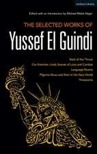 The Selected Works of Yussef El Guindi: Back of the Throat / Our Enemies: Lively Scenes of Love and Combat / Language Rooms / Pilgrims Musa and Sheri in the New World / Threesome