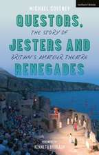 Questors, Jesters and Renegades: The Story of Britain's Amateur Theatre
