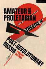 Amateur and Proletarian Theatre in Post-Revolutionary Russia: Primary Sources