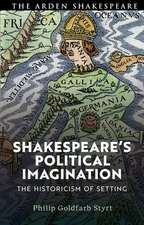 Shakespeare's Political Imagination: The Historicism of Setting