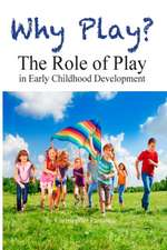 Why Play? the Role of Play in Early Childhood Development