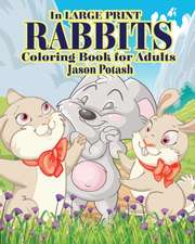 Rabbits Coloring Books for Adults ( in Large Print )