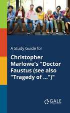 """A Study Guide for Christopher Marlowe's """"Doctor Faustus (see Also """"Tragedy of ..."""")"""""""