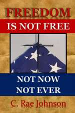Freedom Is Not Free Not Now Not Ever