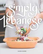 Simply Lebanese: 30 Recipes from the Heart of Lebanon