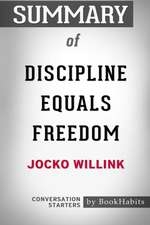 Summary of Discipline Equals Freedom by Jocko Willink: Conversation Starters